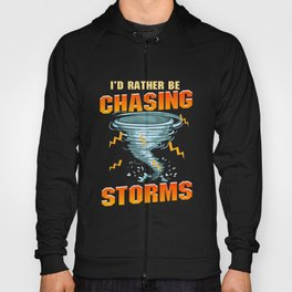 Funny I'd Rather Be Chasing Storms Hurricane Hoody