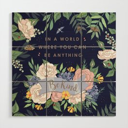 In a world where you can be anything, be kind Wood Wall Art