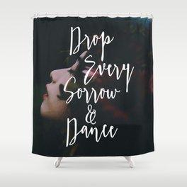Drop Every Sorrow & Dance Shower Curtain