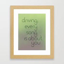 Driving, every song is about you. Framed Art Print