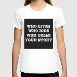 Who Lives Who Dies T-shirt