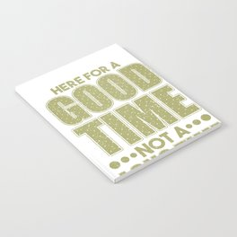 Funny Here for a Good Time Not a Long Time Notebook