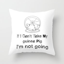 If I Can't Take My Guinea Pig I'm Not Going (2) Throw Pillow