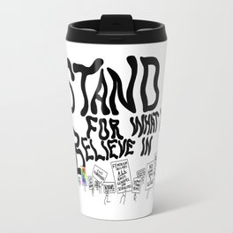 Stand For What You Believe In Travel Mug