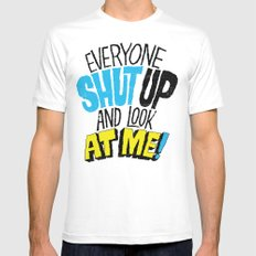 EVERYONE SHUT UP AND LOOK AT ME Mens Fitted Tee MEDIUM White