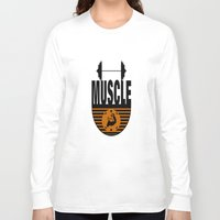 muscle Long Sleeve T-shirts featuring MUSCLE II by Robleedesigns