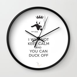 bad duck .. i will not keep calm & you can duck off Wall Clock