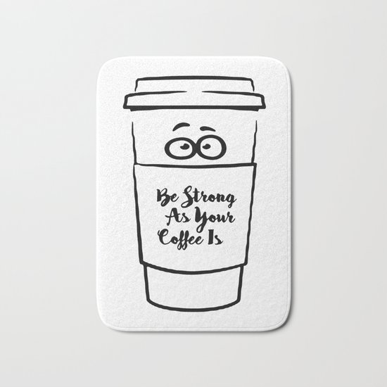 Be Strong As Your Coffee Is Bath Mat