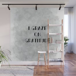 I Graze on Gratitude Motivation (black on grey) Wall Mural