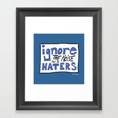 Ignore the Haters Framed Art Print
