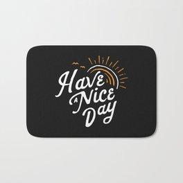Have a nice day Bath Mat