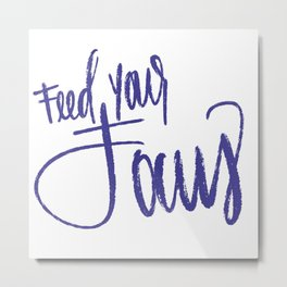 Feed Your Focus Metal Print