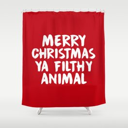Merry Christmas Ya Filthy Animal, Funny, Saying Shower Curtain