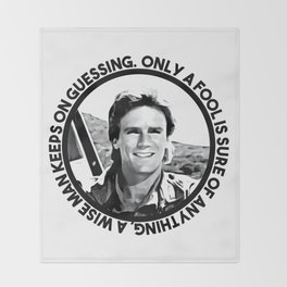 MacGyver said: Only a fool is sure of anything. A wise man keeps on guessing Throw Blanket