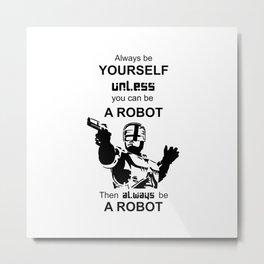 Robocop Be yourself Metal Print
