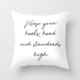 Keep your heels, head and standards high Throw Pillow