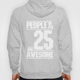 PEOPLE IN AGE 25 ARE AWESOME Hoody