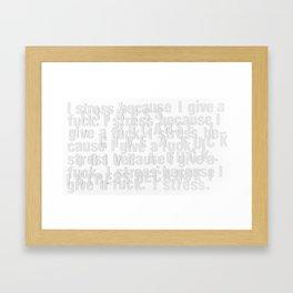 I Stress Because Framed Art Print