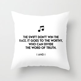 The swift don't win the race. It goes to the worthy, who can divide the word of truth.  I And I Throw Pillow