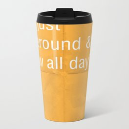 I do not just 'sit around and draw' all day. Metal Travel Mug