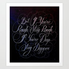 If You're Rough Stay Rough Art Print
