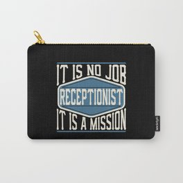 Receptionist  - It Is No Job, It Is A Mission Carry-All Pouch