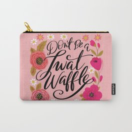 Pretty Swe*ry: Don't Be a Twat Waffle Carry-All Pouch