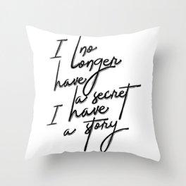 I no longer have a secret Throw Pillow