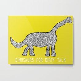 Dinosaurs for Dirty Talk Metal Print