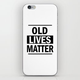 Old Lives Matter iPhone Skin