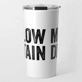 Follow Me To Certain Death Travel Mug