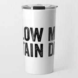 Follow Me To Certain Death Travel Mug