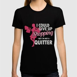 Shopaholic Shop Buying Black Friday I Could Give Up Shopping But I'm Not A Quitter Gift T-shirt