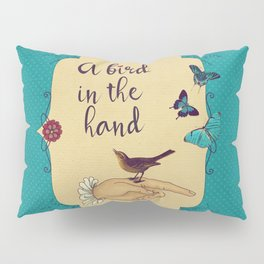 A bird in the hand Pillow Sham