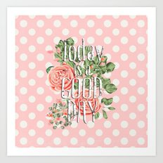 Today is a good day- Roses and Flowers on polkadot background Art Print