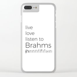 Live, love, listen to Brahms Clear iPhone Case