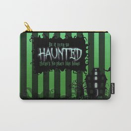 Be it ever so Haunted, there's no place like Home - Green Carry-All Pouch