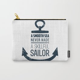 Smooth Sea Never Makes Carry-All Pouch