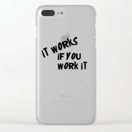 It works if you work it Clear iPhone Case