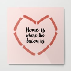Home is where the bacon is Metal Print