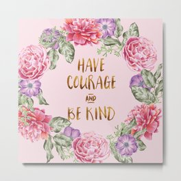 Have Courage and Be Kind - Pink Metal Print