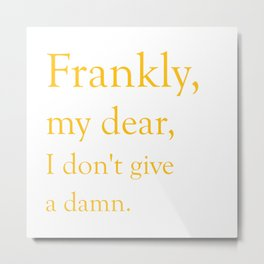 Frankly, my dear, I don't give a damn. Metal Print