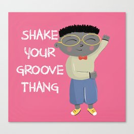 Shake your groove thang Canvas Print