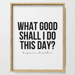 What Good Shall I Do This Day? -Benjamin Franklin Serving Tray