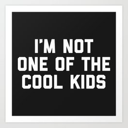 The Cool Kids Funny Quote Art Print