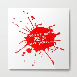 Shaun oF The Dead  |  You've Got Red On You... Metal Print