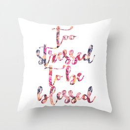 Too stressed to be blessed Throw Pillow