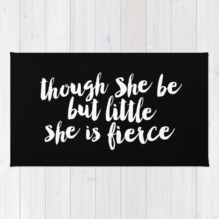Though She Be But Little She is Fierce black-white modern typography ...