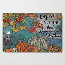 Expect Nothing And Appreciate Everything Cutting Board