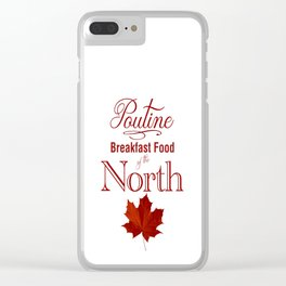 Poutine; Breakfast Food of the North Clear iPhone Case